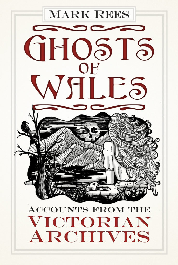 Ghosts of Wales: Accounts from the Victorian Archives by Mark Rees