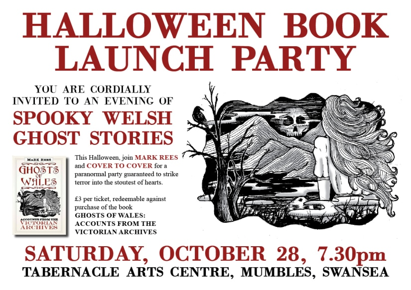 Mark Rees - Ghosts of Wales Halloween Book Launch Party WHEN: Saturday, October 28, 2017, 7.30pm WHERE: Tabernacle Arts Centre, Mumbles, Swansea